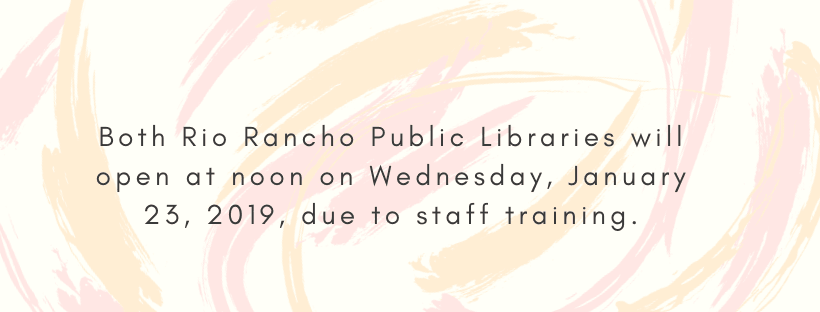 Both Rio Rancho Public Libraries will open at noon on Wednesday, January 23, 2019, due to staff trai